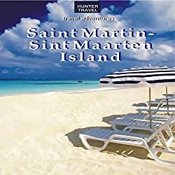 St. Martin/Sint Maarten Island: Travel Adventures
