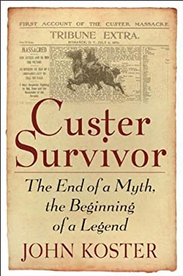 Custer Survivor:The End of a Myth, the Beginning of a Legend