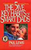 The Five Key Habits of Smart Dads, Paul Lewis, 0310585805