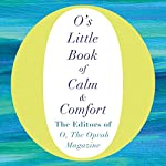 O's Little Book of Calm and Comfort |  The Editors of O, the Oprah Magazine