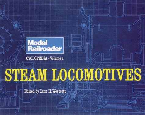 Model Railroader Cyclopedia, Vol. 1: Steam Locomotives by Kalmbach Publishing Co.