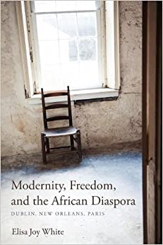 Modernity, Freedom, and the African Diaspora: Dublin, New Orleans, Paris (Blacks in the Diaspora) by Elisa Joy White (2012-06-11)