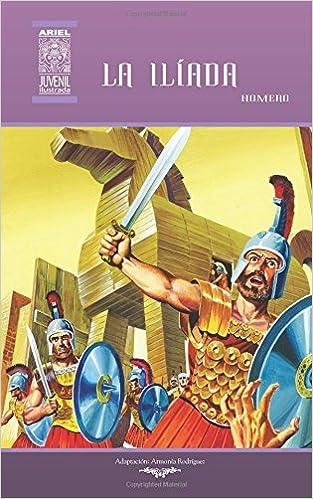 Amazon.com: La Ilíada (Ariel Juvenil Ilustrada) (Volume 25) (Spanish Edition) (9789978182185): Armonía Rodríguez, Homero, Jesús Durán, Rafael Díaz Ycaza, ...