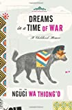 Dreams in a Time of War, Ngugi wa'Thiong'o, 0307378837