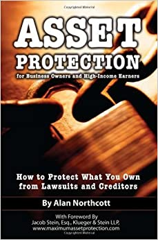 Asset Protection for Business Owners and High Income Earners: How to Protect What You Own from Lawsuits and Creditors by Alan Northcott (2009-03-30)