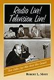 Radio Live! Television Live!, Robert L. Mott, 0786418125