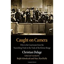Caught on Camera: Film in the Courtroom from the Nuremberg Trials to the Trials of the Khmer Rouge