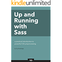 Up and Running with Sass: a practical introduction to powerful CSS pre-processing