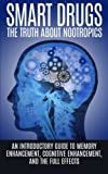 Smart Drugs: The Truth About Nootropics: An Introductory Guide to Memory Enhancement, Cognitive Enhancement, And The Full Effects