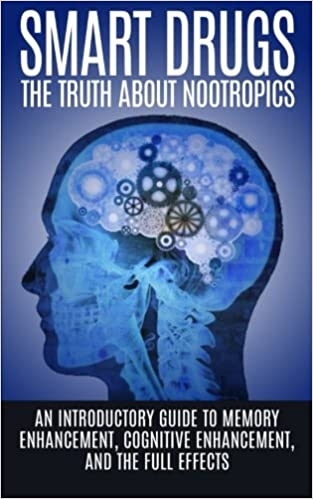 Smart Drugs The Truth About Nootropics An Introductory Guide To