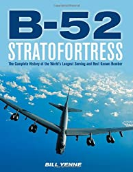 B-52 Stratofortress: The Complete History of the World's Longest Serving and Best Known Bomber