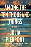Image of Among the Ten Thousand Things: A Novel