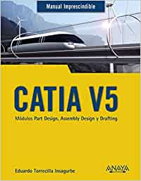 CATIA V5. Módulos Part Design, Assembly Design y Drafting (MANUALES IMPRESCINDIBLES)