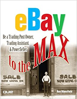 eBay to the Max: Be a Trading Post Owner, Trading Assistant and Powerseller