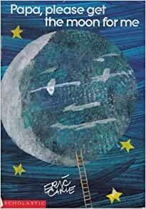 Papa, Please Get the Moon For Me: Eric Carle, Author