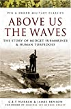 Above Us the Waves: The Story of Midget Submarines and Human Torpedoes (Pen and Sword Military Classics)