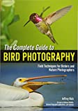 img - for The Complete Guide to Bird Photography: Field Techniques for Birders and Nature Photographers book / textbook / text book