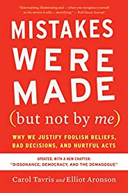 Mistakes Were Made (but Not by Me) Third Edition: Why We Justify Foolish Beliefs, Bad Decisions, and Hurtful A