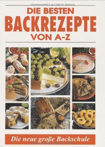 Die besten Backrezepte von A - Z: Mit Backschule