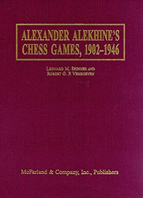 Alexander Alekhine's Chess Games, 1902-1946 : 2543 Games of the Former World Champion, Many Annotated by Alekhine, with 1868 Diagrams, Fully Indexed