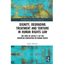 Dignity, Degrading Treatment and Torture in Human Rights Law: The Ends of Article 3 of the European Convention on Human Rights