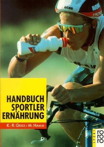 Handbuch Sportlerernährung Taschenbuch – 1. September 1992 Kurt-Reiner Geiß Michael Hamm Rowohlt Taschenbuch Verlag 3499186721