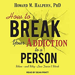 How to Break Your Addiction to a Person Audiobook