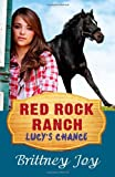 Red Rock Ranch: Lucy's Chance, Brittney Joy, 1497543460
