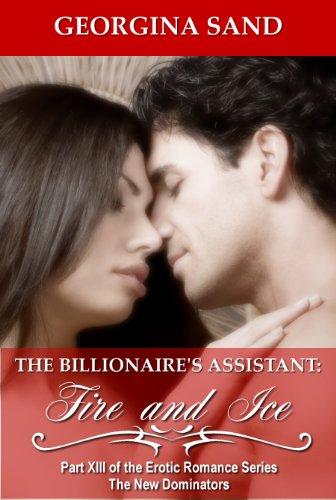The Billionaire's Assistant Part 13: Fire and Ice (A Billionaire Erotic Romance / BDSM Erotica) (The New Dominators)