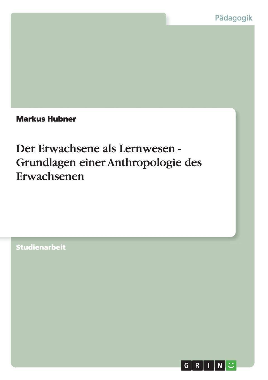 Der Erwachsene als Lernwesen - Grundlagen einer Anthropologie des Erwachsenen (German Edition)
