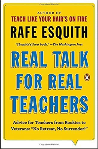 Téléchargement de google books Real Talk for Real Teachers: Advice for Teachers from Rookies to Veterans: No Retreat, No Surrender! by Rafe Esquith (2014-06-24) by Rafe Esquith in French PDF