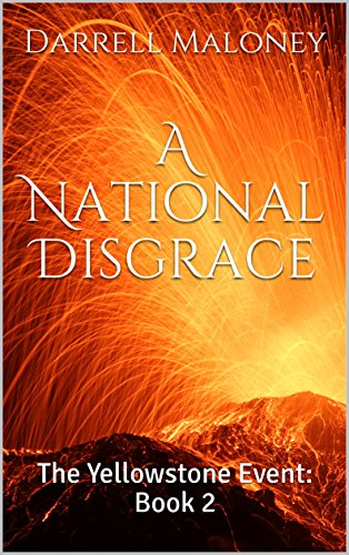 A National Disgrace: The Yellowstone Event: Book 2 by [Maloney, Darrell]