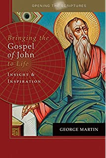 Opening The Scriptures Bringing Gospel Of John To Life Insight And Inspiration