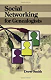 Social Networking for Genealogists, Smith, Drew, 0806317957
