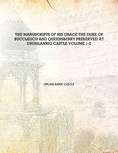 - The Manuscripts Of His Grace The Duke Of Buccleuch And Queensberry Preserved At Drumlanrig Castle [Hardcover]