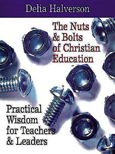 The Nuts & Bolts of Christian Education: Practical Wisdom for Teachers & Leaders