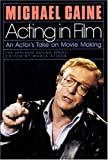 Acting in Film: An Actor's Take on Movie Making (Applause Acting Series)