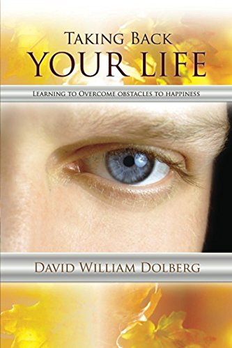 Taking Back Your Life: Learning to Overcome Obstacles to Happiness