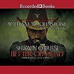 Better off Dead: Shawn O'Brien Series   William W. Johnstone,J. A. Johnstone