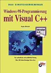 Das Einsteigerseminar Windows 98-Programmierung mit Visual C++