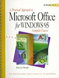 A Practical Approach to Microsoft Office for Windows 95 : Complete Course, Murphy, Daniel, 0538714786