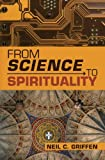 From Science to Spirituality, Neil C. Griffen, 1439266565