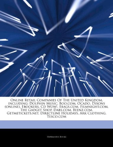 Articles On Online Retail Companies Of The United Kingdom, including: Dolphin Music, Boo.com, Ocado, Dixons (online), Ebookers, Cd Wow!, Ebags.com, ... Getmetickets.net, Directline Holidays