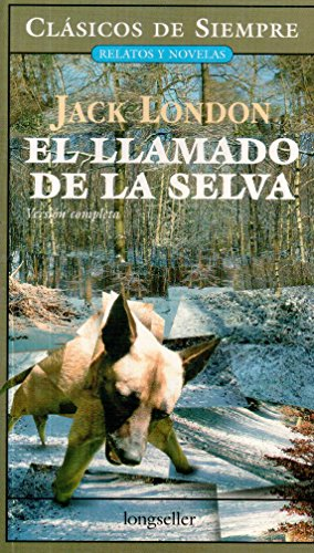 El llamado de la selva/ The Call of the Wild: Version completa/ Complete Version (Clasicos De Siempre: Relatos Y Novelas/ Always Classics: Short Stories and Novels) (Spanish Edition)