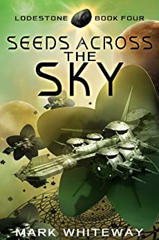 Seeds Across the Sky Sci-Fi Adventure (Lodestone Book 4) by [Whiteway, Mark]