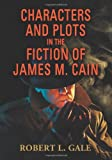 Characters and Plots in the Fiction of James M. Cain, Robert L. Gale, 0786459697