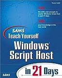 Sams Teach Yourself Windows Script Host in 21 Days, Sams Development Staff and Steve Campbell, 067231374X