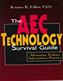 The AEC Technology Survival Guide:Managing Today's Information Practice