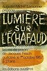 Lumière sur l'échafaud. Lettres de prison de Jacques Fresh guillotuné le 1er octobre 1957 à 27 ans par Lemonnier
