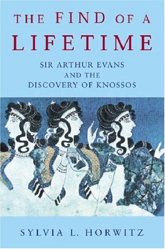 The Find of a Lifetime: Sir Arthur Evans and the Discovery of Knossos